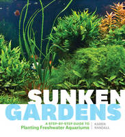 Sunken Gardens A Step by Step Guide to Aquariums by Karen Randall