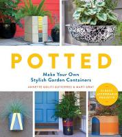 Potted: Make Your Own Stylish Garden Containers by Annette Goliti Gutierrez, Mary Gray