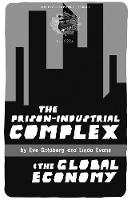 The Prison-industrial Complex And The Global Economy by Eve Goldberg, Linda Evans