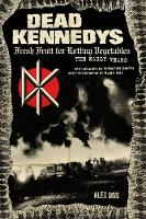 Dead Kennedys Fresh Fruit for Rotting Vegetables, The Early Years by Alex Ogg, Winston Smith, Ruby Ray