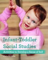 Infant-Toddler Social Studies Activities to Develop a Sense of Self by Carla B. Goble
