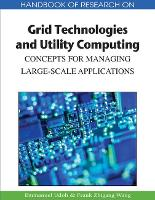 Handbook of Research on Grid Technologies and Utility Computing Concepts for Managing Large-Scale Applications by Emmanuel Udoh