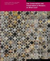 The Conservation and Presentation of Mosaics: At What Cost? - Proceedings of the 12th Conference of the Intl Committee for the Conservation of Mosaics by Jeanne Marie Teutonico, Leslie Friedman, Roberto Nardi