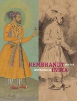 Rembrandt and the Inspiration of India by Stephanie Schrader, Catherine Glynn, Yael Rice, William W. Robinson