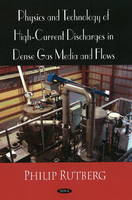 Physics & Technology of High Current Discharges in Dense Gas Media & Flows by Philip Rutberg