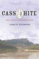 Cass Hite The Life of an Old Prospector by James H. Knipmeyer