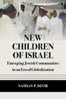 New Children of Israel Emerging Jewish Communities in an Era of Globalization by Natan Devir