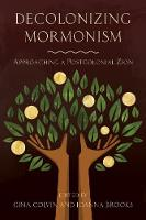 Decolonizing Mormonism Approaching a Postcolonial Zion by Gina Colvin