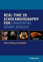 Real-Time 3D Echocardiography for Congenital Heart Disease From Fetus to Adults by Shuping X. Ge
