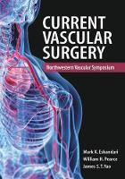 Current Vascular Surgery Northwestern Vascular Symposium by Mark K. Eskandari, William H. Pearce, James S. T. Yao