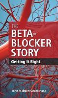 The Beta-Blocker Story Getting it Right by John Malcolm Cruickshank