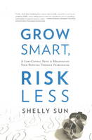Grow Smart, Risk Less A Low-Capital Path to Multiplying Your Business Through Franchising by Shelly Sun