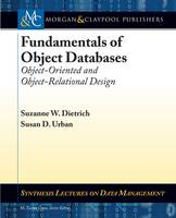 Fundamentals of Object Databases Object-Oriented and Object-Relational Design by Suzanne W. Dietrich, Susan D. Urban