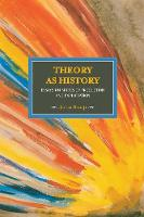 Theory As History: Essays On Modes Of Production And Exploitation Historical Materialism, Volume 25 by Jarius Banaji