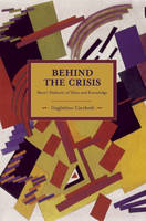 Behind The Crisis: Marx's Dialectic Of Value And Knowledge Historical Materialism, Volume 26 by Guglielmo Carchedi