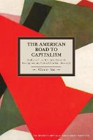 American Road To Capitalism, The: Studies In Class Structure, Economic Development And Political Conflict 1620-1877 Historical Materialism, Volume 28 by Charles Post