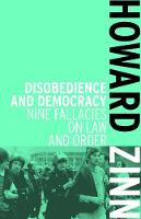 Disobedience And Democracy Nine Fallacies on Law and Order by Howard Zinn