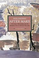 Philosophy After Marx: 100 Years Of Misreadings And The Normative Turn In Political Philosophy Historical Materialism, Volume 65 by Christoph Henning