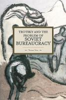 Trotsky And The Problem Of Soviet Bureaucracy Historical Materialism, Volume 67 by Thomas M. Twiss