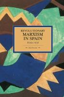 Revolutionary Marxism In Spain 1930-1937 Historical Materialism, Volume 70 by Alan Sennett