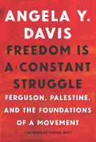 Freedom Is A Constant Struggle Ferguson, Palestine, and the Foundations of a Movement by Angela Davis