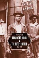 Organized Labor And The Black Worker 1619-1981 by Philip S. Foner, Robin D. G. Kelley