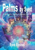 Palms by Syed A Scientific Study of Human Hands by Syed Rashed