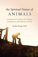 Spiritual Nature of Animals, The A Veterinarian Explores Modern and Ancient Understanding of Animals and Their Souls by Karlene Stange