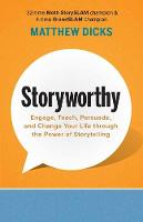 Storyworthy Engage, Teach, Persuade, and Change Your Life through the Power of Storytelling by Dicks