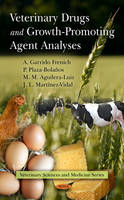 Veterinary Drugs & Growth-Promoting Agent Analyses by A. Garrido Frenich, P. Plaza-Bolanos, M.M. Aguilera-Luiz, J.L. Martinez Vidal