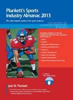 Plunkett's Sports Industry Almanac 2013 Sports Industry Market Research, Statistics, Trends & Leading Companies by Jack W. Plunkett