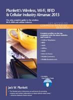 Plunkett's Wireless, Wi-Fi, RFID & Cellular Industry Almanac 2013 Wireless, Wi-Fi, RFID & Cellular Industry Market Research, Statistics, Trends & Leading Companies by Jack W. Plunkett