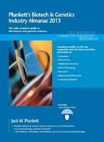 Plunkett's Biotech & Genetics Industry Almanac 2013 Biotech & Genetics Industry Market Research, Statistics, Trends & Leading Companies by Jack W. Plunkett