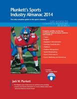 Plunkett's Sports Industry Almanac 2014 Sports Industry Market Research, Statistics, Trends & Leading Companies by Jack W. Plunkett