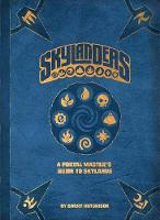 Skylanders: A Portal Master's Guide To Skylands by Barry Hutchison