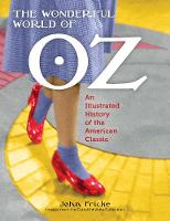 The Wonderful World of Oz An Illustrated History of the American Classic by John Fricke
