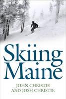 Skiing Maine by John Christie, Josh Christie
