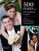 500 Poses For Photographing Couples A Visual Sourcebook for Digital Portrait Photographers by Michelle Perkins