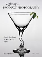Lighting For Product Photography Step-by-Step Guide to Sculpting with Light by Allison Earnest
