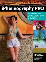 Pro's Guide To Iphoneography Techniques for Taking Your iPhone Photography to the Next Level by Robert Morrissey