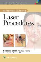 A Practical Guide to Laser Procedures by Rebecca Small