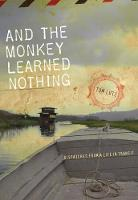And the Monkey Learned Nothing Dispatches from a Life in Transit by Tom Lutz