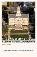 The University of Iowa Guide to Campus Architecture by John Beldon Scott