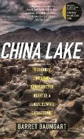 China Lake A Journey into the Contradicted Heart of a Global Climate Catastrophe by Barret Baumgart