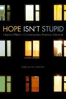 Hope Isn't Stupid Utopian Affects in Contemporary American Literature by Sean Austin Grattan
