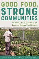 Good Food, Strong Communities Promoting Social Justice through Local and Regional Food Systems by Steve Ventura