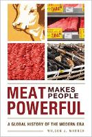 Meat Makes People Powerful A Global History of the Modern Era by Wilson J. (Western Michigan University USA) Warren