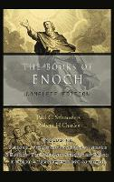 The Books of Enoch Complete Edition: Including (1) the Ethiopian Book of Enoch, (2) the Slavonic Secrets and (3) the Hebrew Book of Enoch by Paul C Schnieders