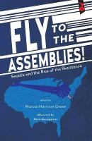 Fly to the Assemblies! Seattle and the Rise of the Resistance by Marcus Harrison Green
