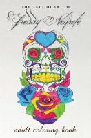 The Tattoo Art Of Freddy Negrete A Coloring Book for Adults by Freddy Negrete